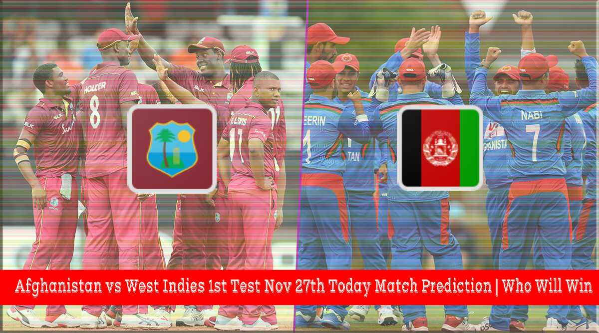 Afghanistan vs West Indies 1st Test Nov 27th Today Match Prediction