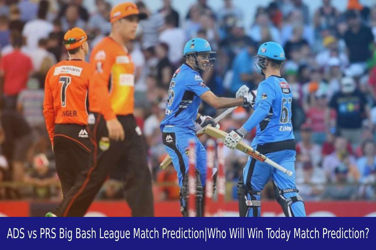 ADS vs PRS Big Bash League Match Prediction Who Will Win Today Match Prediction