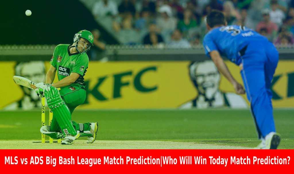 MLS vs ADS Big Bash League Match Prediction Who Will Win Today Match Prediction