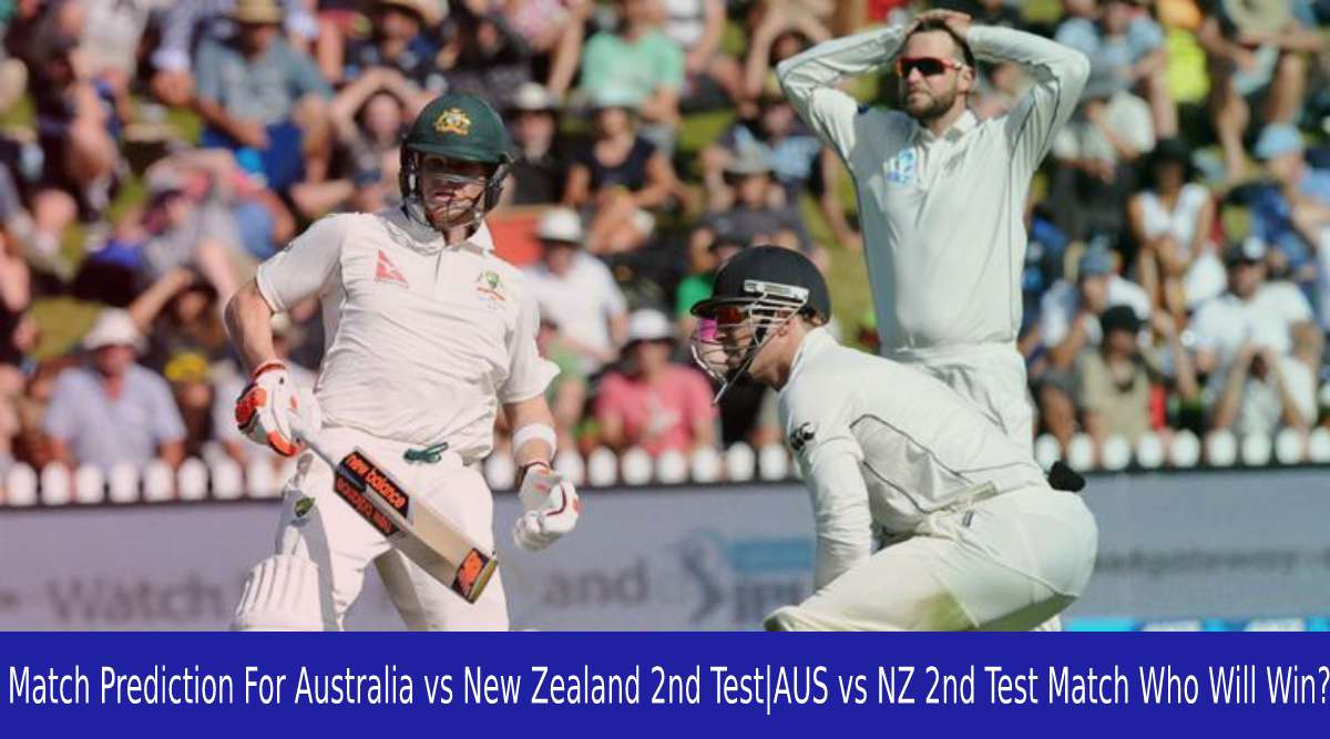 Match Prediction For Australia vs New Zealand 2nd Test AUS vs NZ 2nd Test Match Who Will Win