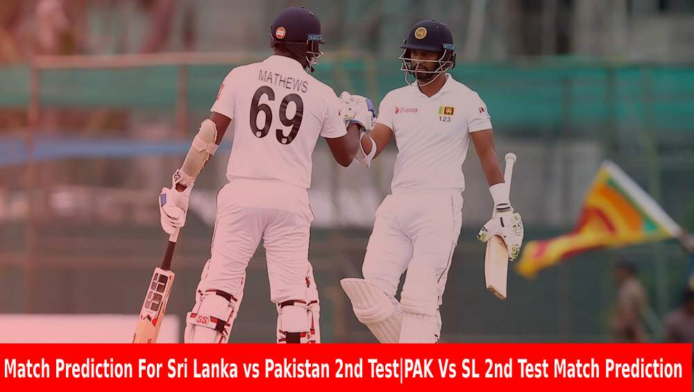Match Prediction For Sri Lanka vs Pakistan 2nd TestPAK Vs SL 2nd Test Match Prediction