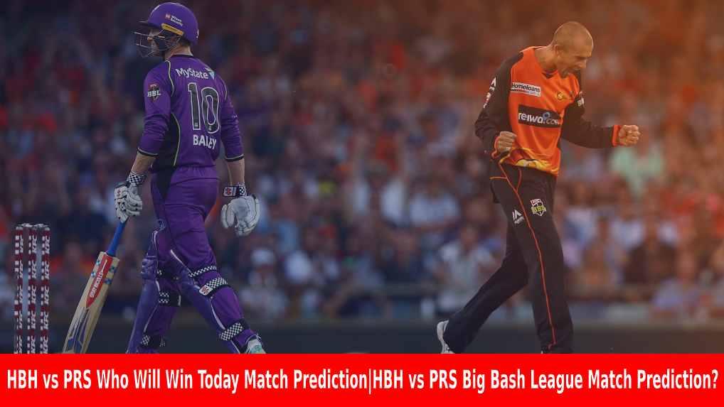 HBH vs PRS Who Will Win Today Match Prediction|HBH vs PRS Big Bash League Match Prediction?