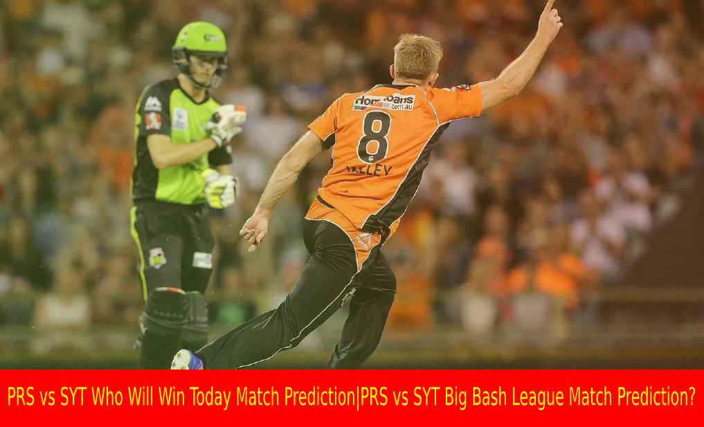PRS vs SYT Who Will Win Today Match Prediction PRS vs SYT Big Bash League Match Prediction?