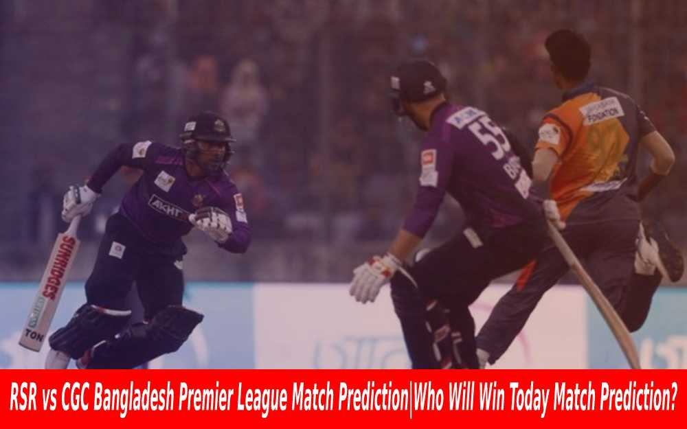 RSR vs CGC Bangladesh Premier League Match Prediction Who Will Win Today Match Prediction