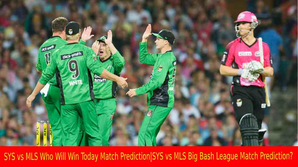 SYS vs MLS Who Will Win Today Match Prediction SYS vs MLS Big Bash League Match Prediction