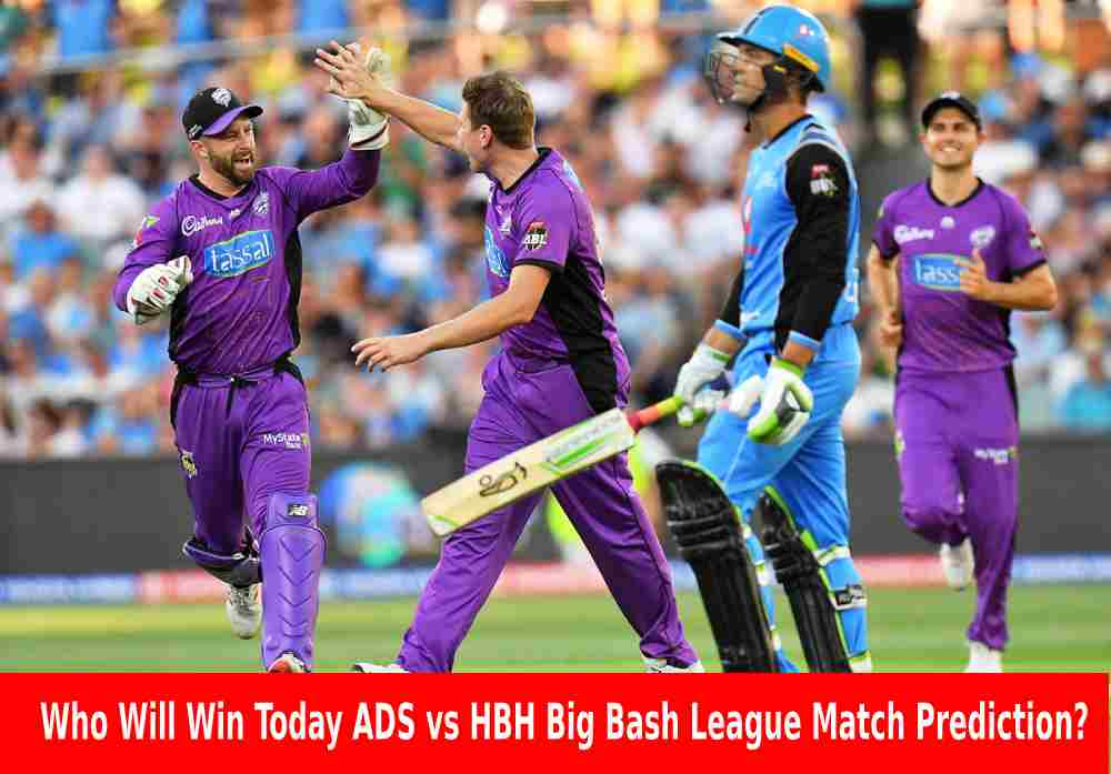 Who Will Win Today ADS vs HBH Big Bash League Match Prediction