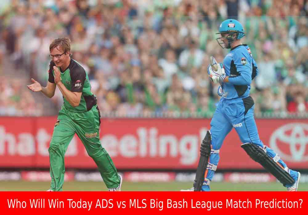 Who Will Win Today ADS vs MLS Big Bash League Match Prediction?