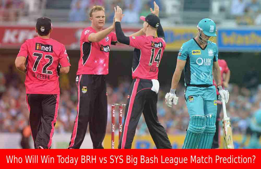 Who Will Win Today BRH vs SYS Big Bash League Match Prediction?