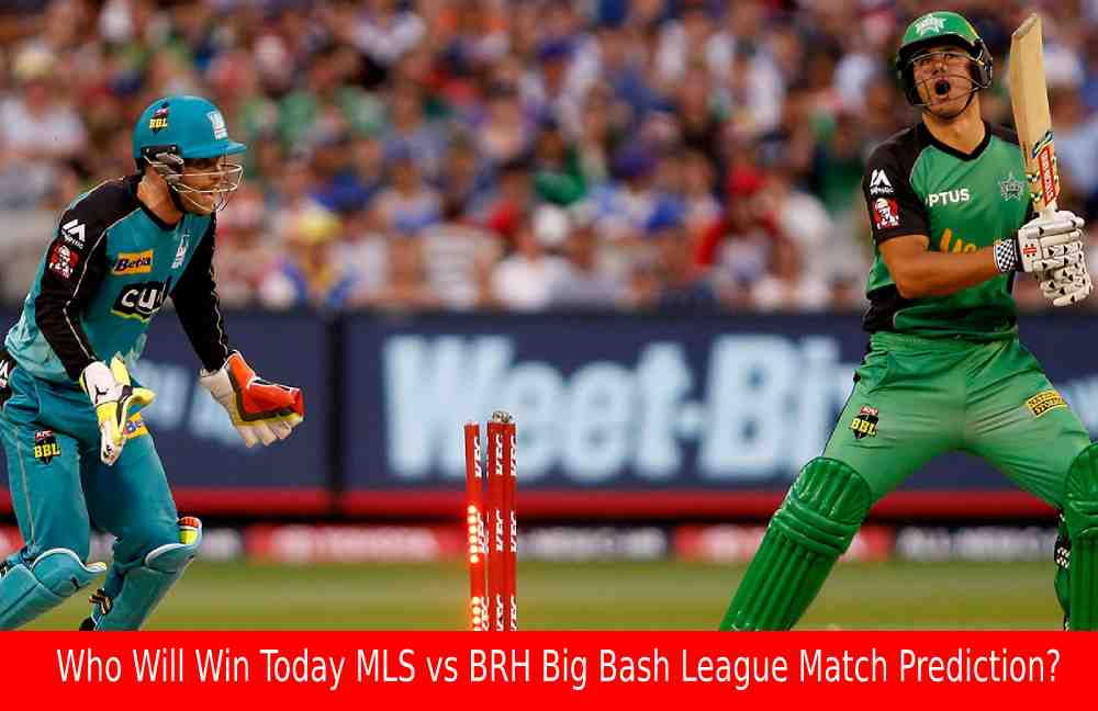 Who Will Win Today MLS vs BRH Big Bash League Match Prediction