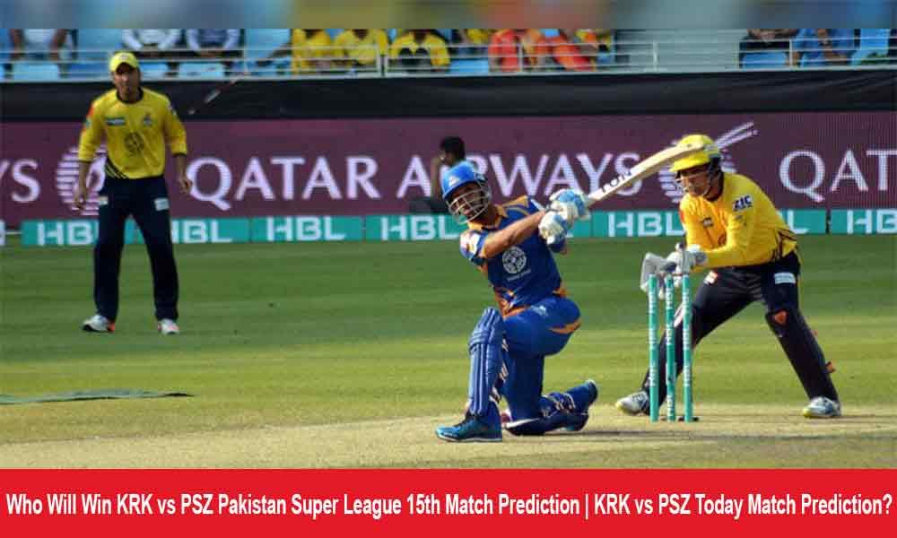 Who Will Win KRK vs PSZ Pakistan Super League 15th Match Prediction | KRK vs PSZ Today Match Prediction?