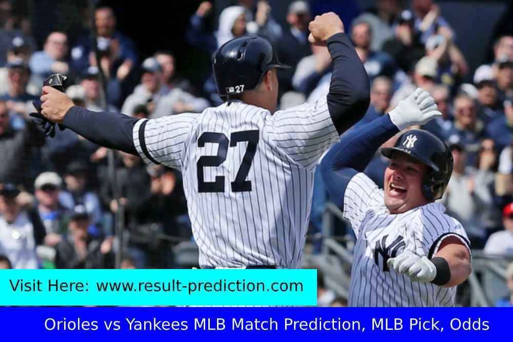 New York Yankees vs Baltimore Orioles Match Prediction | Orioles vs Yankees MLB Match Prediction, MLB Pick, Odds