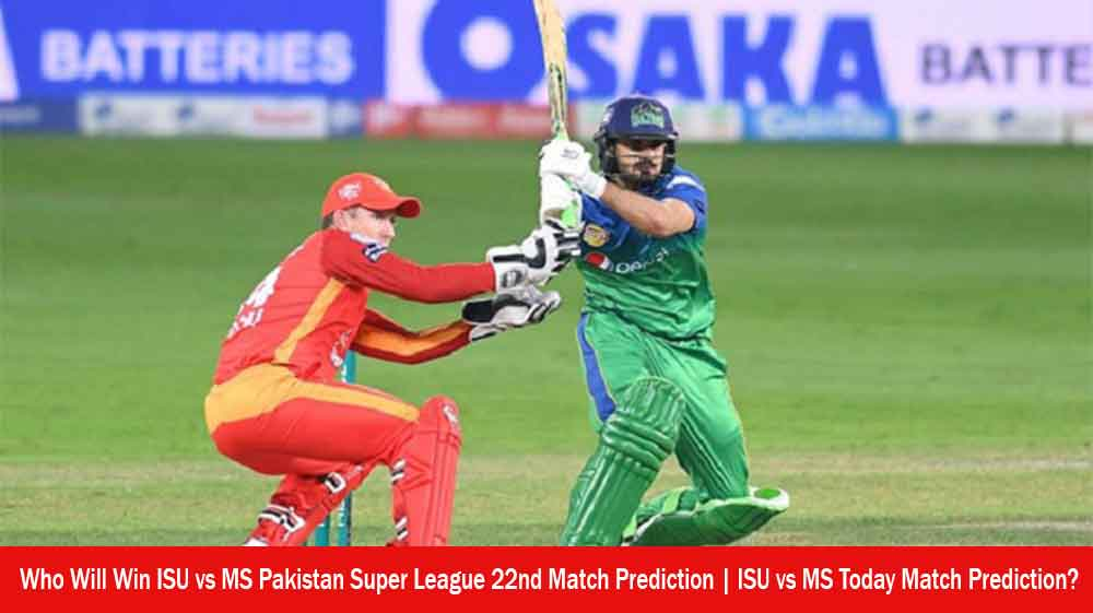 Who Will Win ISU vs MS Pakistan Super League 22nd Match Prediction   ISU vs MS Today Match Prediction?