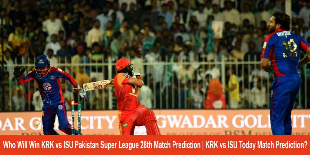Who Will Win KRK vs ISU Pakistan Super League 28th Match Prediction | KRK vs ISU Today Match Prediction?