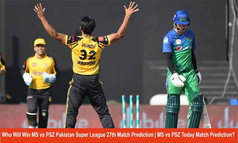 Who Will Win MS vs PSZ Pakistan Super League 27th Match Prediction | MS vs PSZ Today Match Prediction?