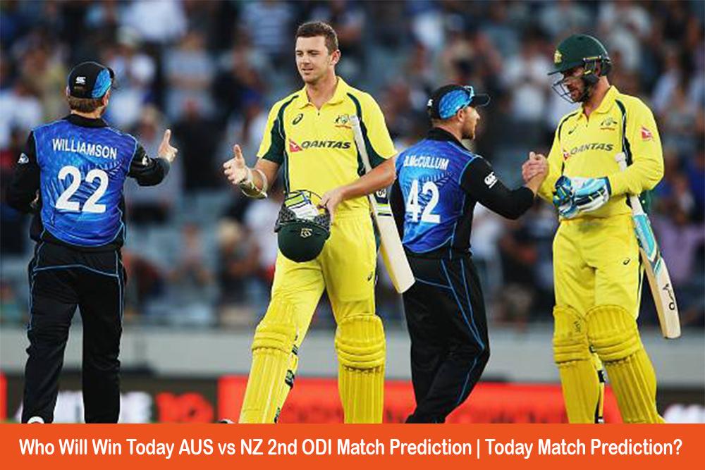 Who Will Win Today AUS vs NZ 2nd ODI Match Prediction | Today Match Prediction?