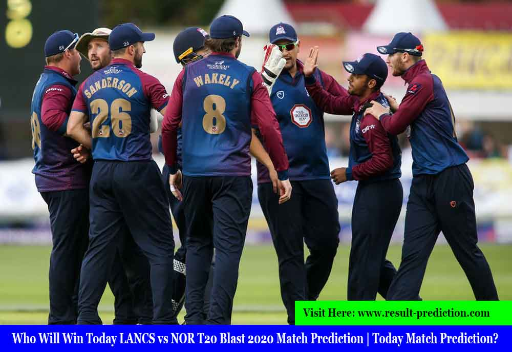 Who Will Win Today LANCS vs NOR T20 Blast 2020 Match Prediction   Today Match Prediction?