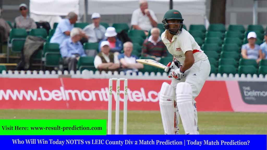 Who Will Win Today NOTTS vs LEIC County Div 2 Match Prediction   Today Match Prediction?