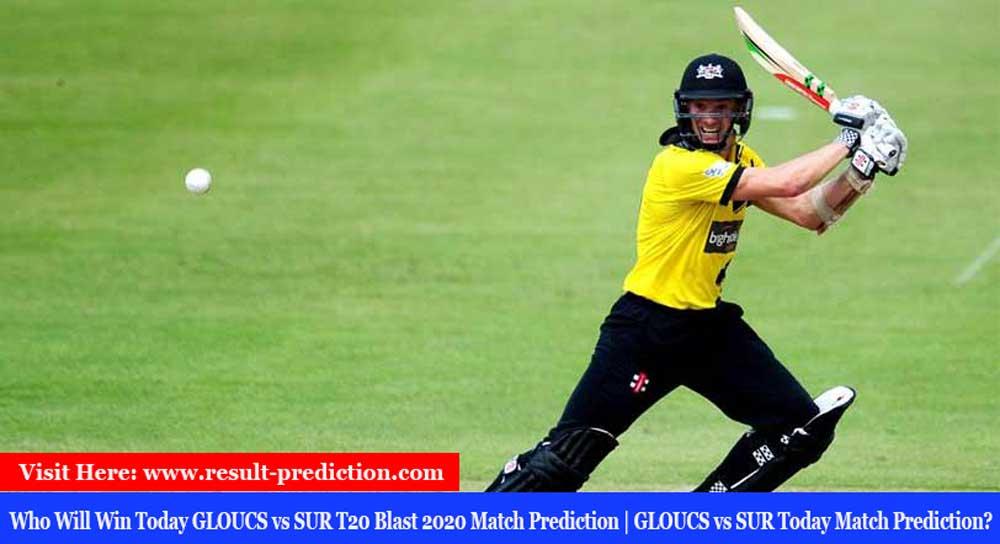 Who Will Win Today GLOUCS vs SUR T20 Blast 2020 Match Prediction | GLOUCS vs SUR Today Match Prediction?