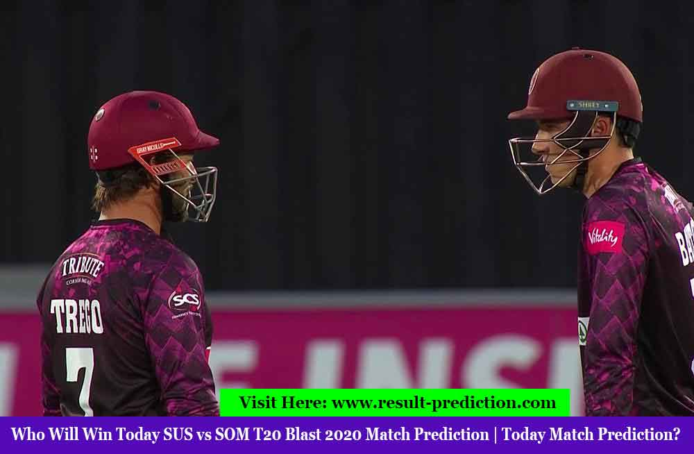 Who Will Win Today SUS vs SOM T20 Blast 2020 Match Prediction | Today Match Prediction?