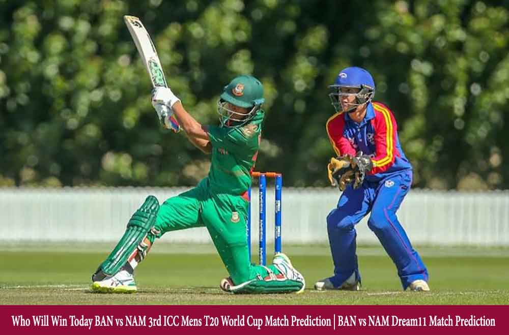 BAN vs NAM 3rd T20 Match Prediction   Who Will Win Today BAN vs NAM 3rd ICC Mens T20 World Cup Match Prediction   BAN vs NAM Dream11 Match Prediction