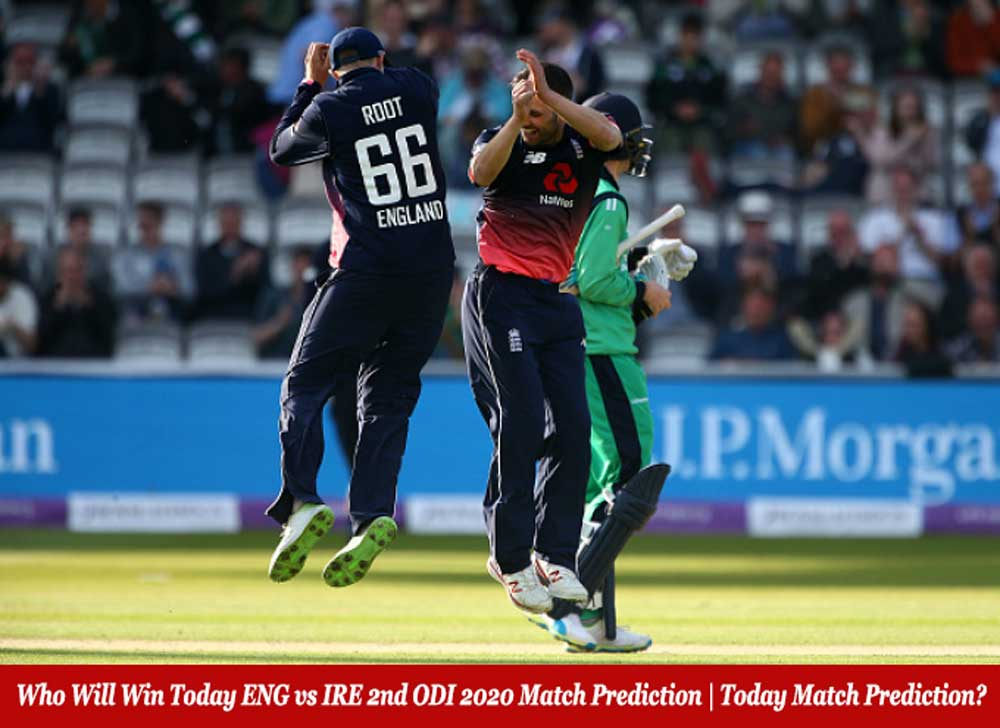 Who Will Win Today ENG vs IRE 2nd ODI 2020 Match Prediction   Today Match Prediction?