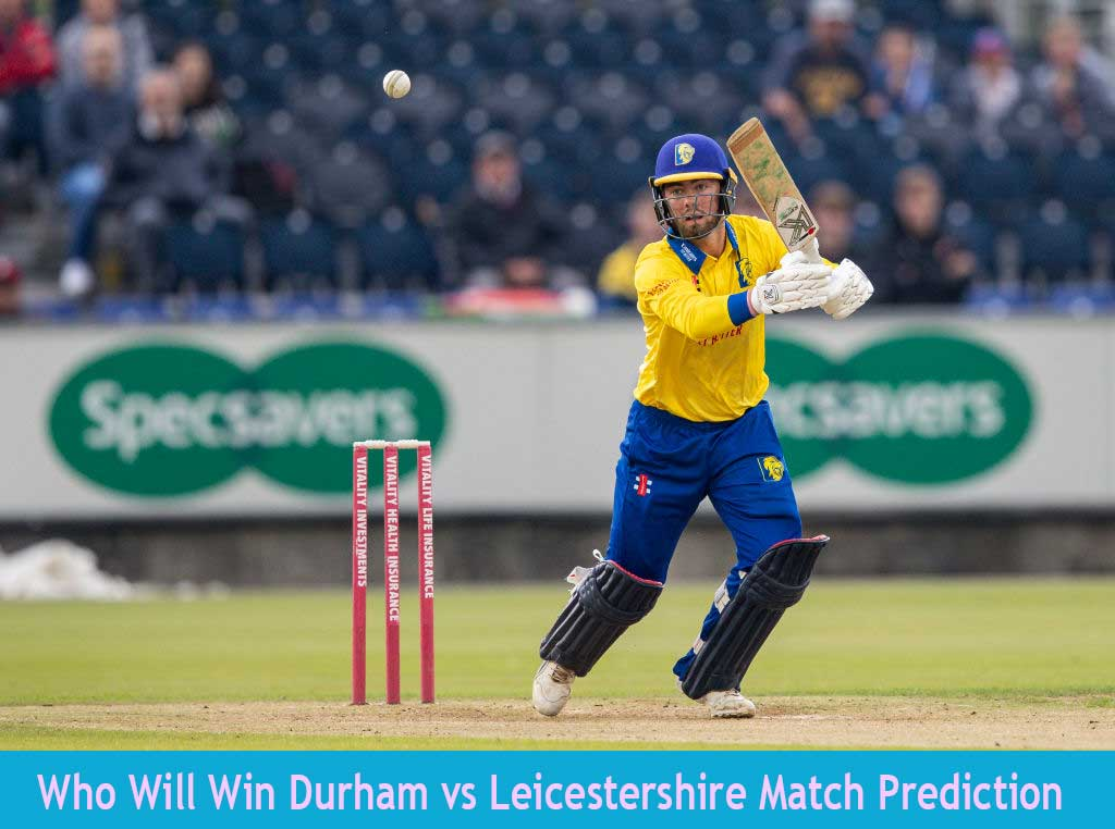 Who Will Win Today DUR vs LEIC T20 Blast Match Prediction?