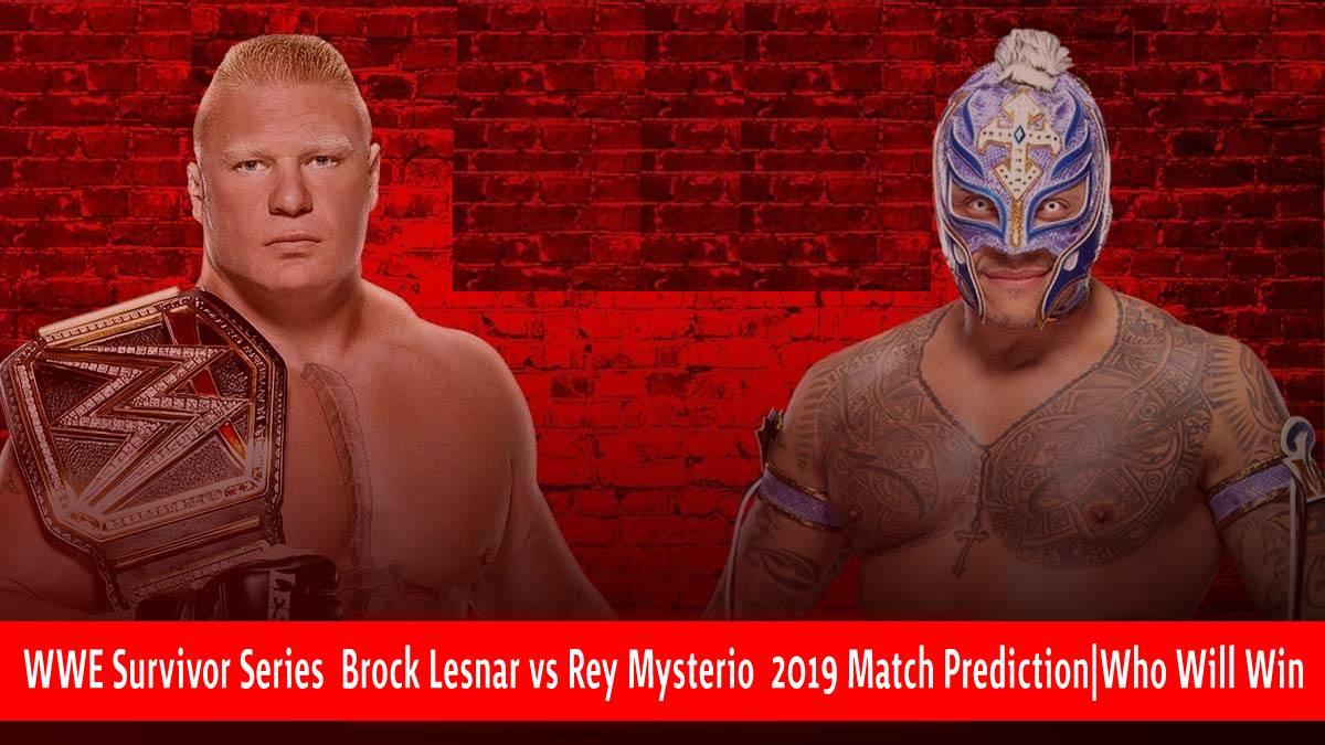 WWE Survivor Series Brock Lesnar vs Rey Mysterio 2019 Match Prediction Who Will Win