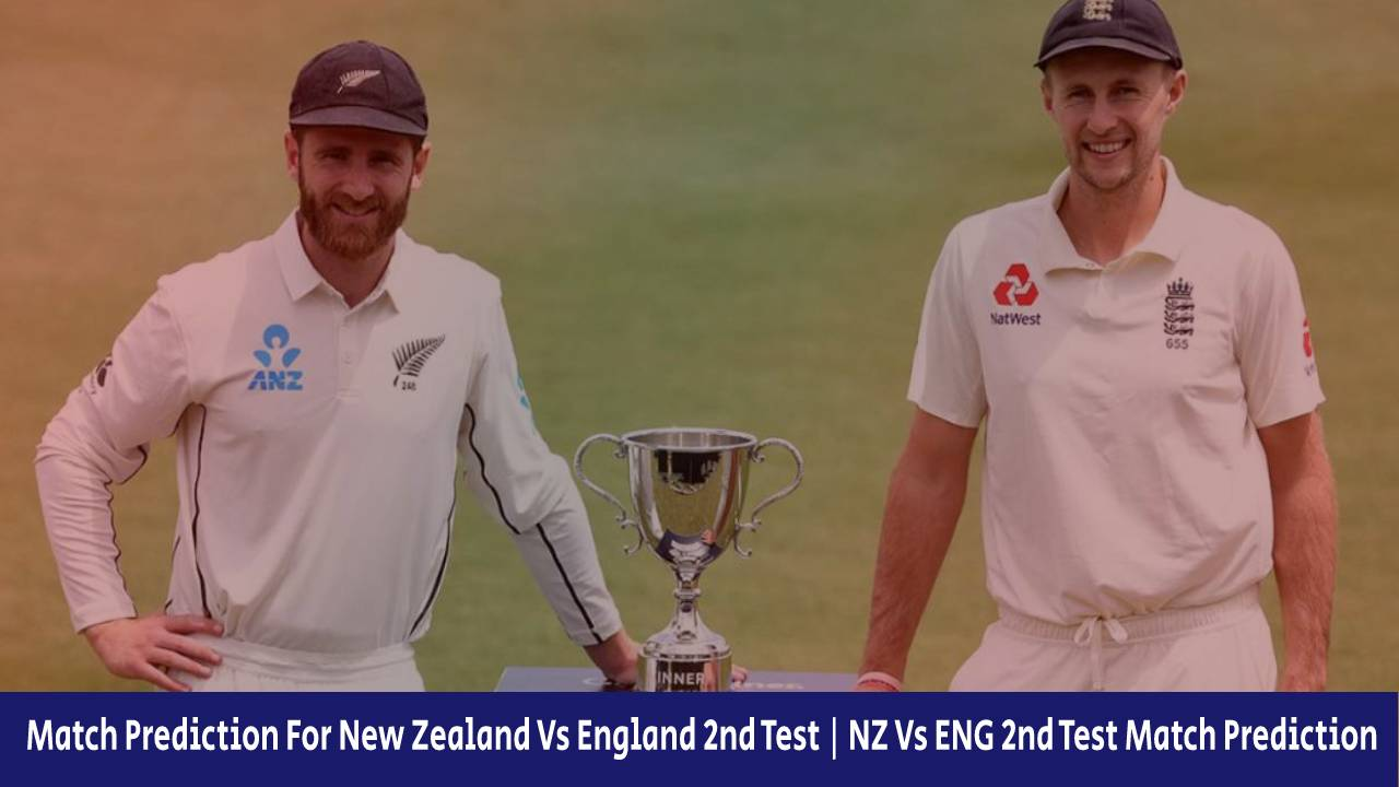 Match Prediction For New Zealand Vs England 2nd TestNZ Vs ENG 2nd Test Match Prediction