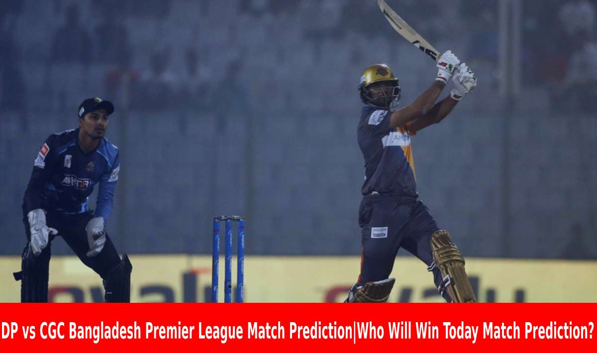 DP vs CGC Bangladesh Premier League Match Prediction|Who Will Win Today Match Prediction?