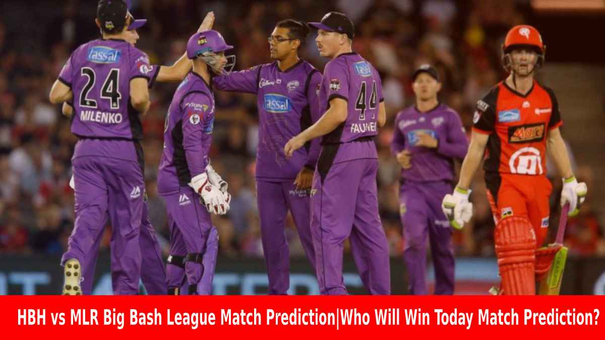 HBH vs MLR Big Bash League Match Prediction Who Will Win Today Match Prediction