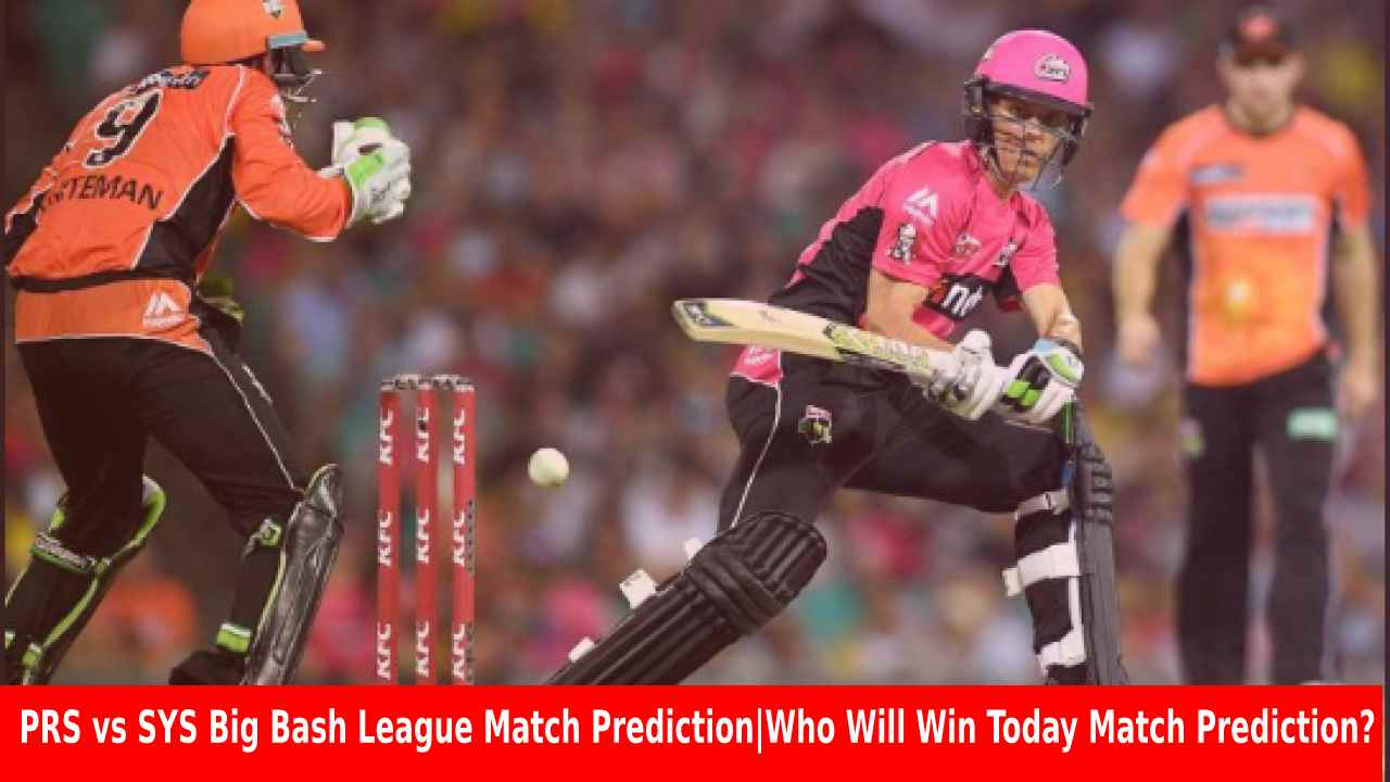 PRS vs SYS Big Bash League Match Prediction Who Will Win Today Match Prediction