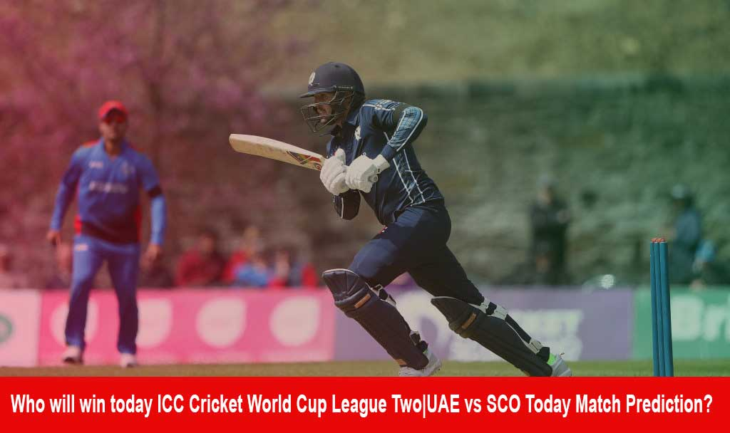Who will win today ICC Cricket World Cup League Two UAE vs SCO Today Match Prediction