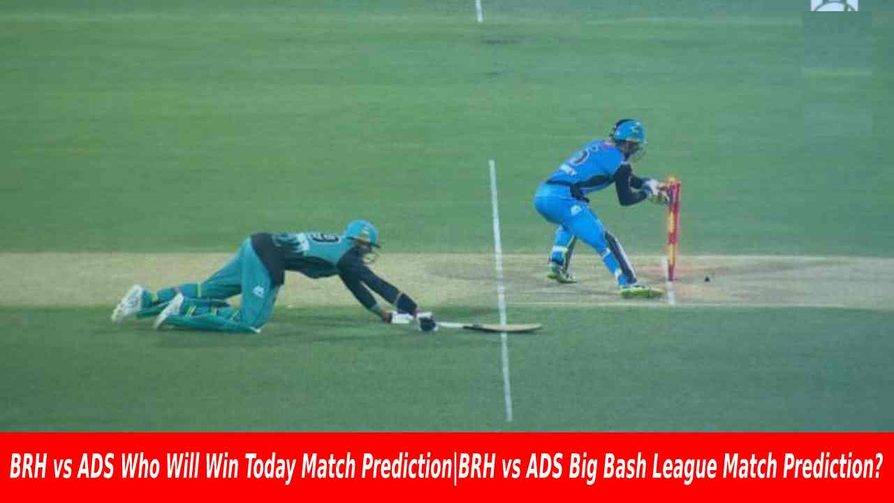 BRH vs ADS Who Will Win Today Match Prediction BRH vs ADS Big Bash League Match Prediction?