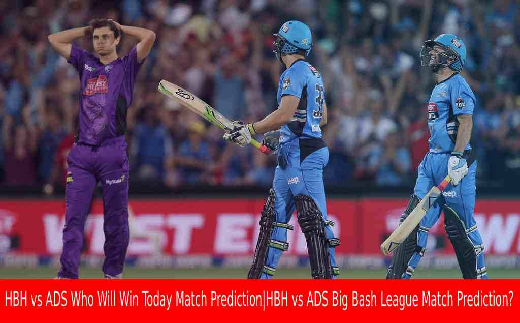 HBH vs ADS Who Will Win Today Match Prediction|HBH vs ADS Big Bash League Match Prediction?