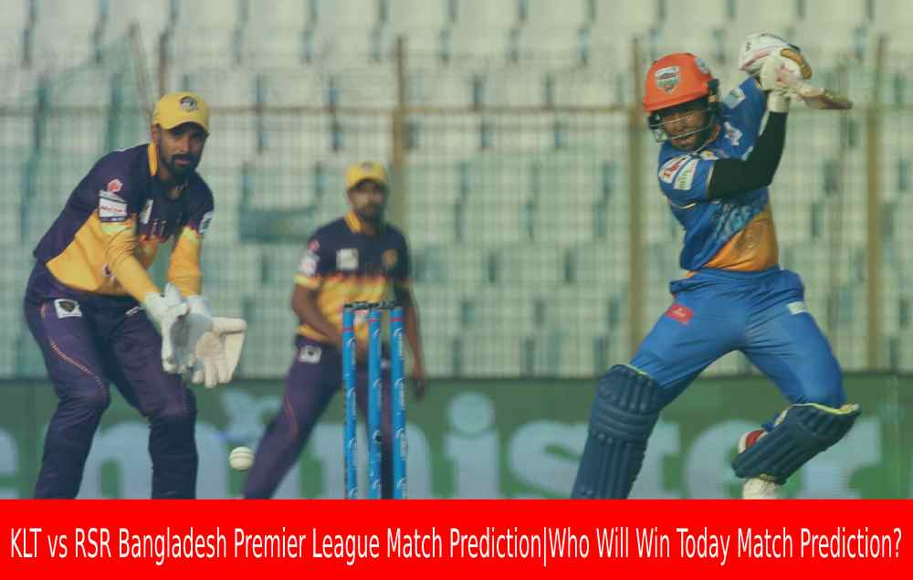 KLT vs RSR Bangladesh Premier League Match Prediction|Who Will Win Today Match Prediction?