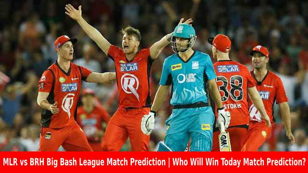 MLR vs BRH Big Bash League Match Prediction | Who Will Win Today Match Prediction?
