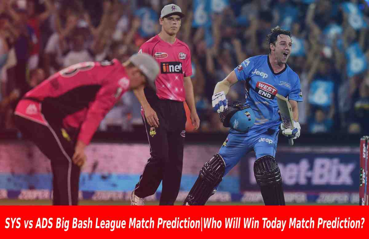 SYS vs ADS Big Bash League Match Prediction|Who Will Win Today Match Prediction?