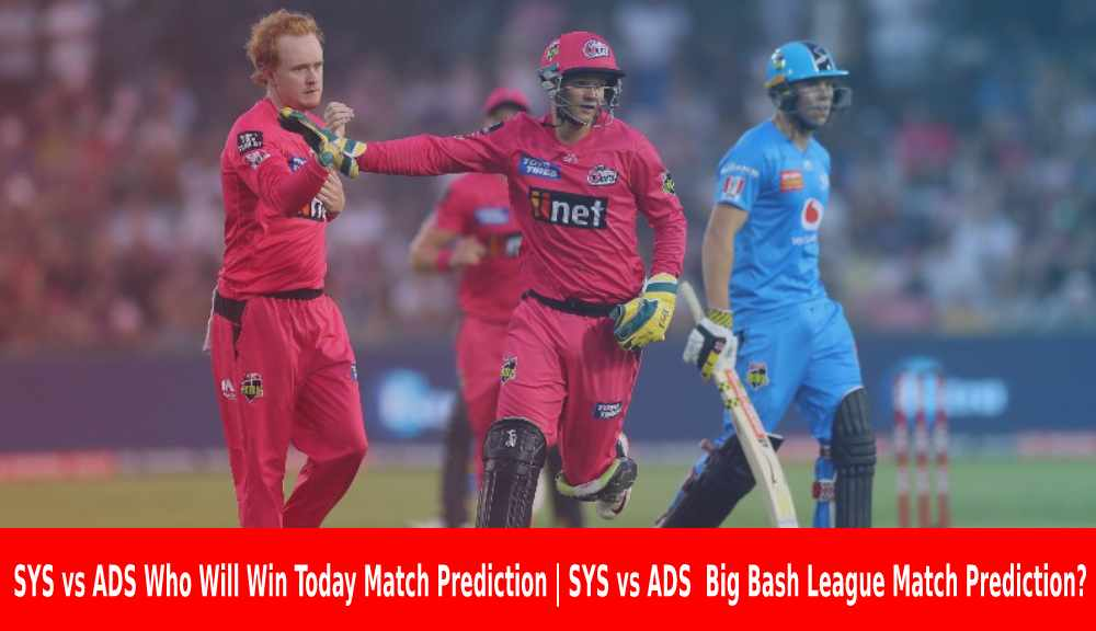 SYS vs ADS Who Will Win Today Match Prediction|SYS vs ADS Big Bash League Match Prediction?