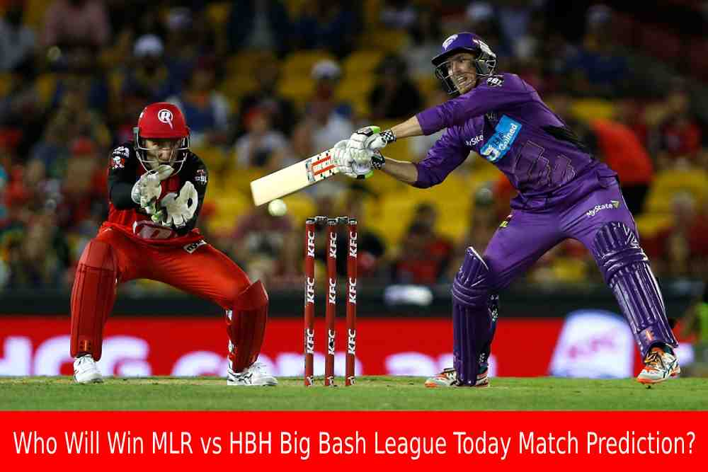 Who Will Win Today MLR vs HBH Big Bash League Match Prediction?