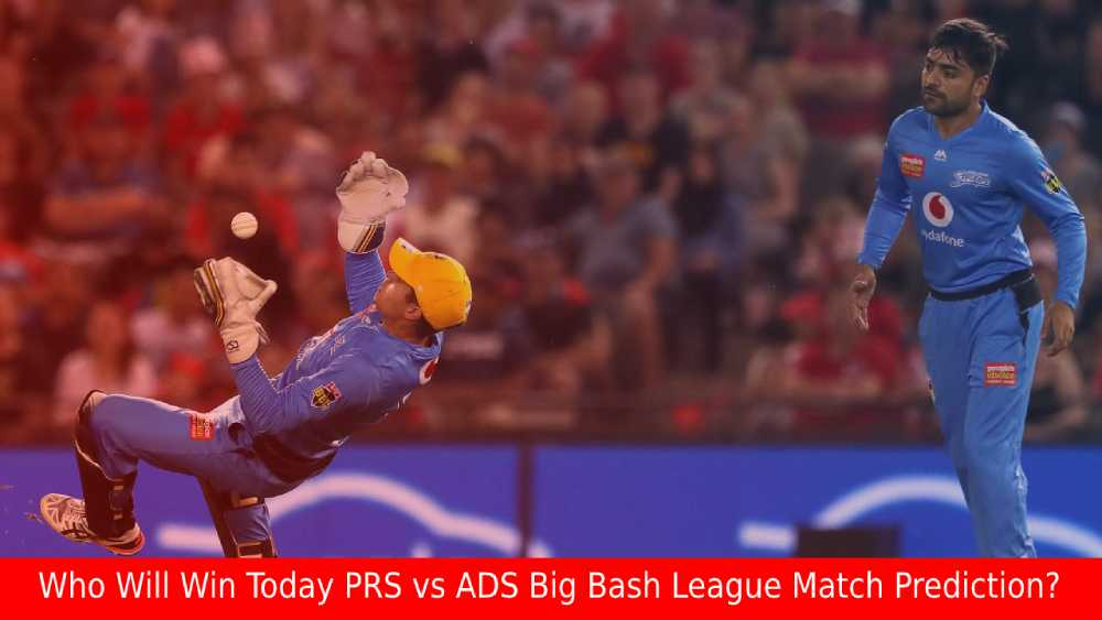 Who Will Win Today PRS vs ADS Big Bash League Match Prediction?