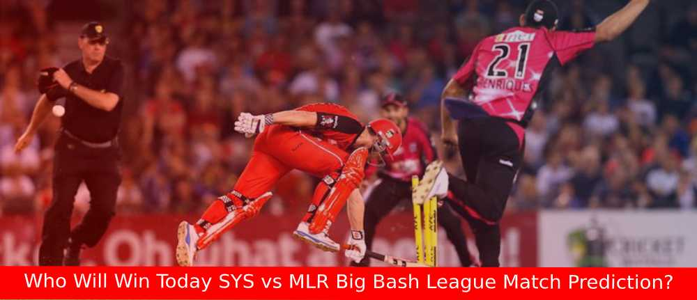 Who Will Win Today SYS vs MLR Big Bash League Match Prediction?