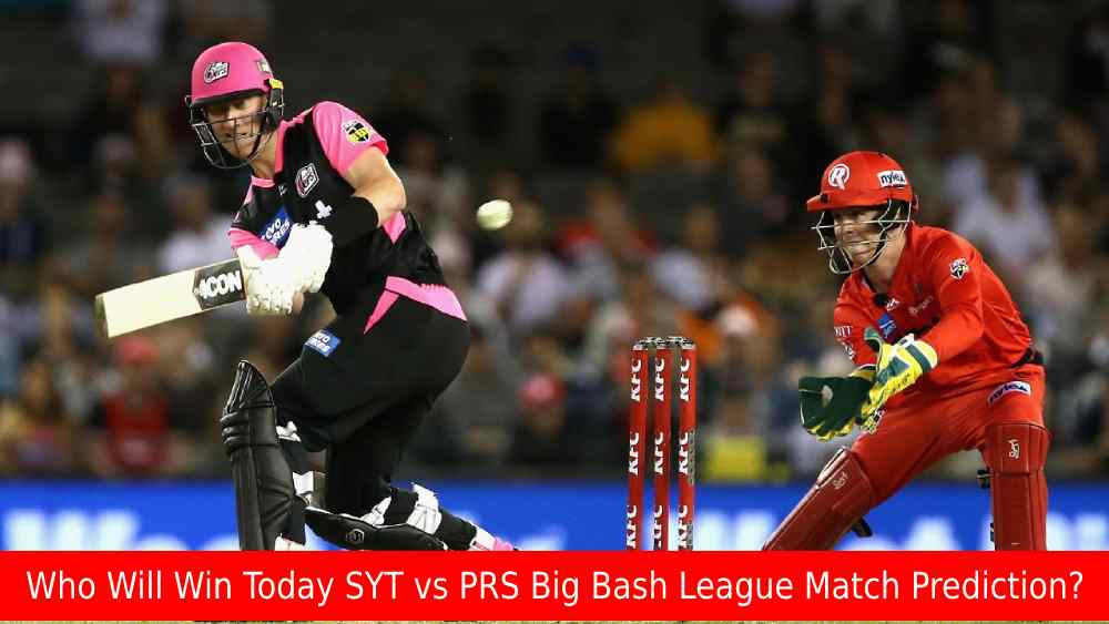 Who Will Win Today SYT vs PRS Big Bash League Match Prediction