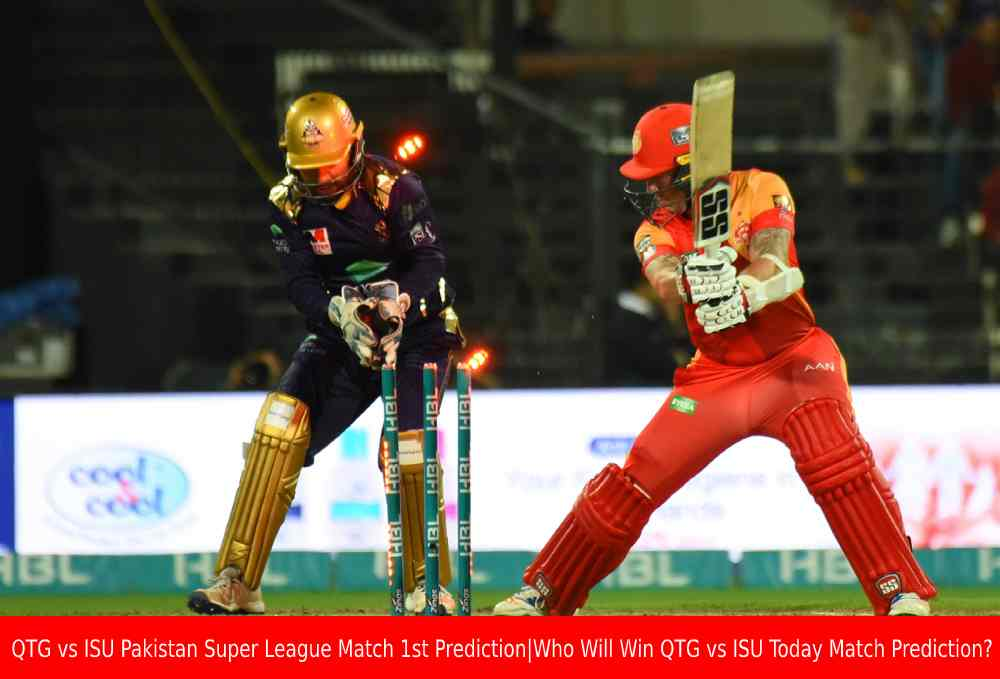 QTG vs ISU 1st Match Pakistan Super League Match Prediction