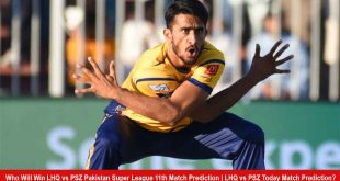 Who Will Win LHQ vs PSZ Pakistan Super League 11th Match Prediction | LHQ vs PSZ Today Match Prediction?