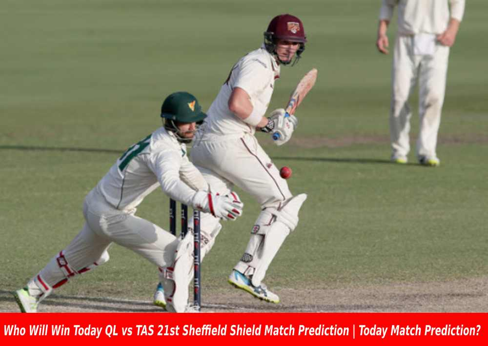Who Will Win Today QL vs TAS 21st Sheffield Shield Match Prediction | Today Match Prediction?