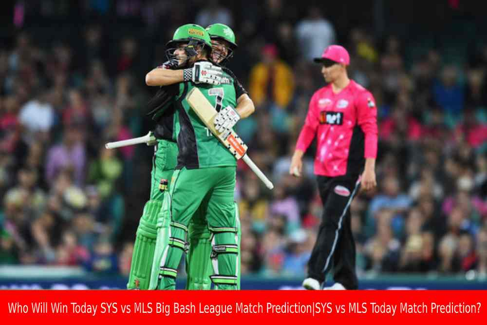 Who Will Win Today SYS vs MLS Big Bash League Match Prediction|SYS vs MLS Today Match Prediction?