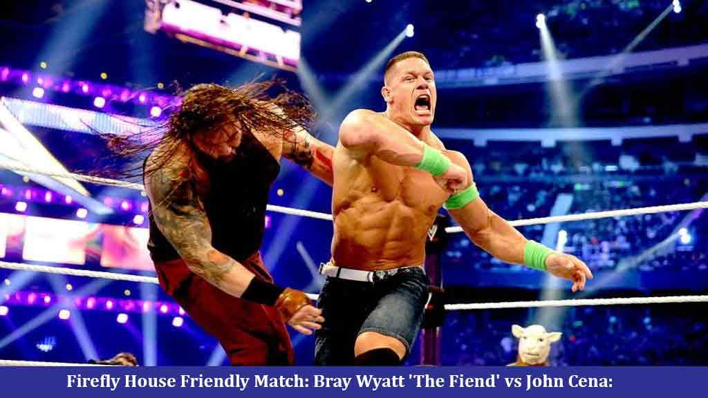 Firefly House Friendly Match: Bray Wyatt 'The Fiend' vs John Cena: