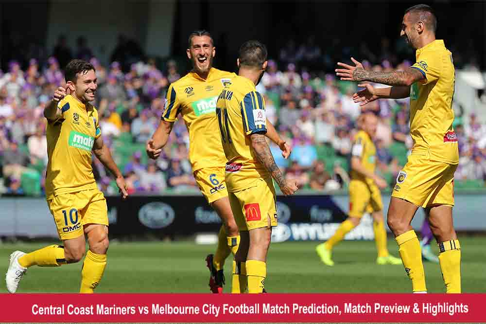 Central Coast Mariners vs Melbourne City Football Match Prediction, Match Preview & Highlights