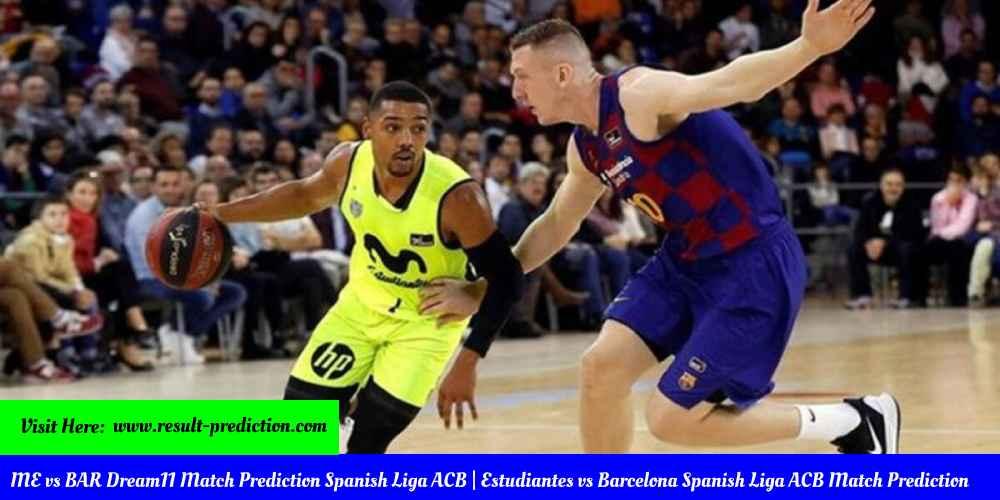 ME vs BAR Dream11 Match Prediction Spanish Liga ACB Estudiantes vs Barcelona Spanish Liga ACB Match Prediction