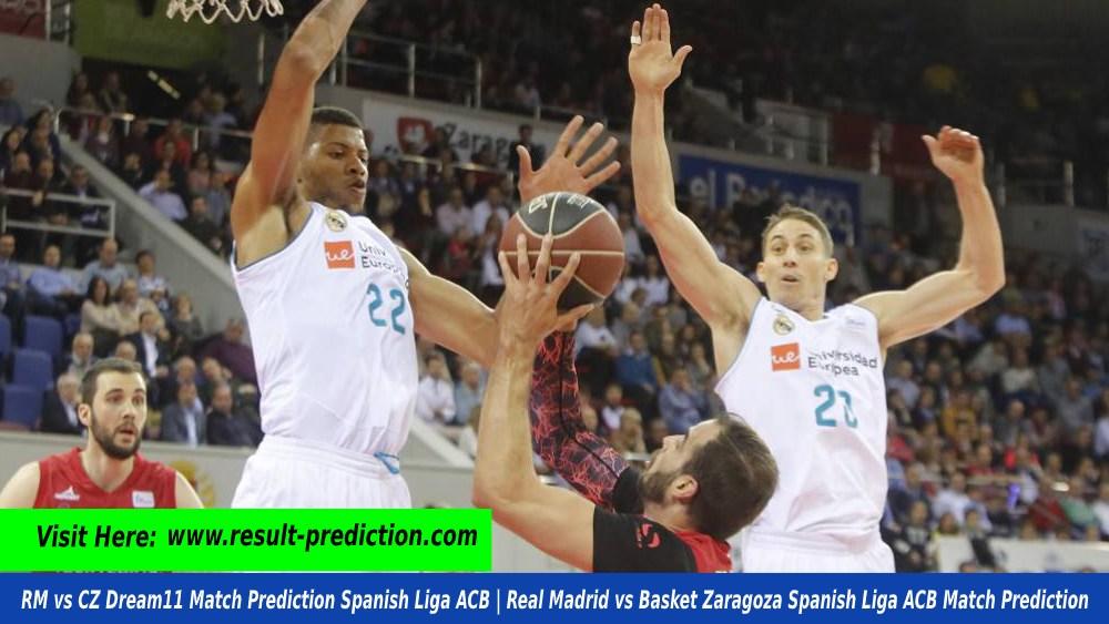 RM vs CZ Dream11 Match Prediction Spanish Liga ACB   Real Madrid vs Basket Zaragoza Spanish Liga ACB Match Prediction